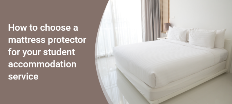 How to choose a mattress protector for your student accommodation service 1